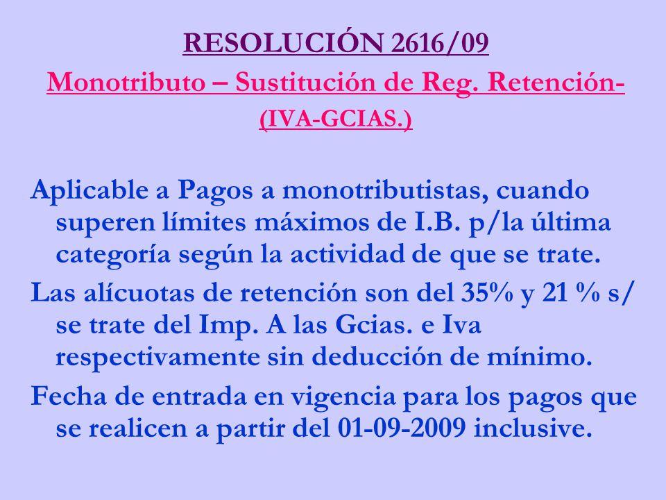 RESOLUCIÓN 2616/09 Monotributo – Sustitución de Reg. Retención- (IVA-GCIAS.) Aplicable a Pagos a monotributistas, cuando superen límites máximos de I.