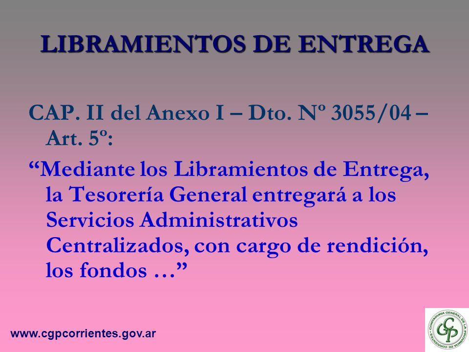 LIBRAMIENTOS DE ENTREGA CAP. II del Anexo I – Dto. Nº 3055/04 – Art. 5º: Mediante los Libramientos de Entrega, la Tesorería General entregará a los Se
