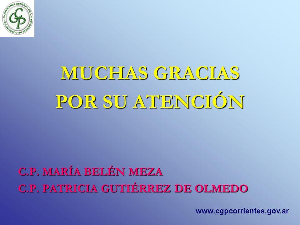 MUCHAS GRACIAS POR SU ATENCIÓN C.P. MARÍA BELÉN MEZA C.P. PATRICIA GUTIÉRREZ DE OLMEDO www.cgpcorrientes.gov.ar