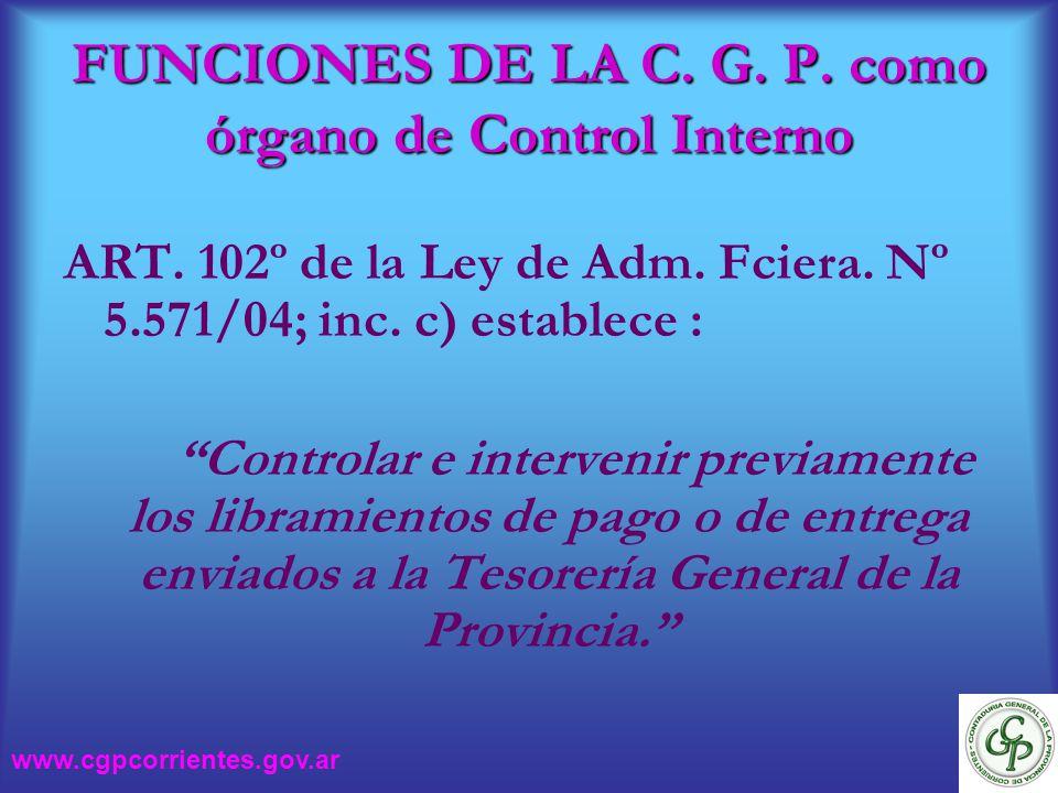 FUNCIONES DE LA C. G. P. como órgano de Control Interno ART. 102º de la Ley de Adm. Fciera. Nº 5.571/04; inc. c) establece : Controlar e intervenir pr