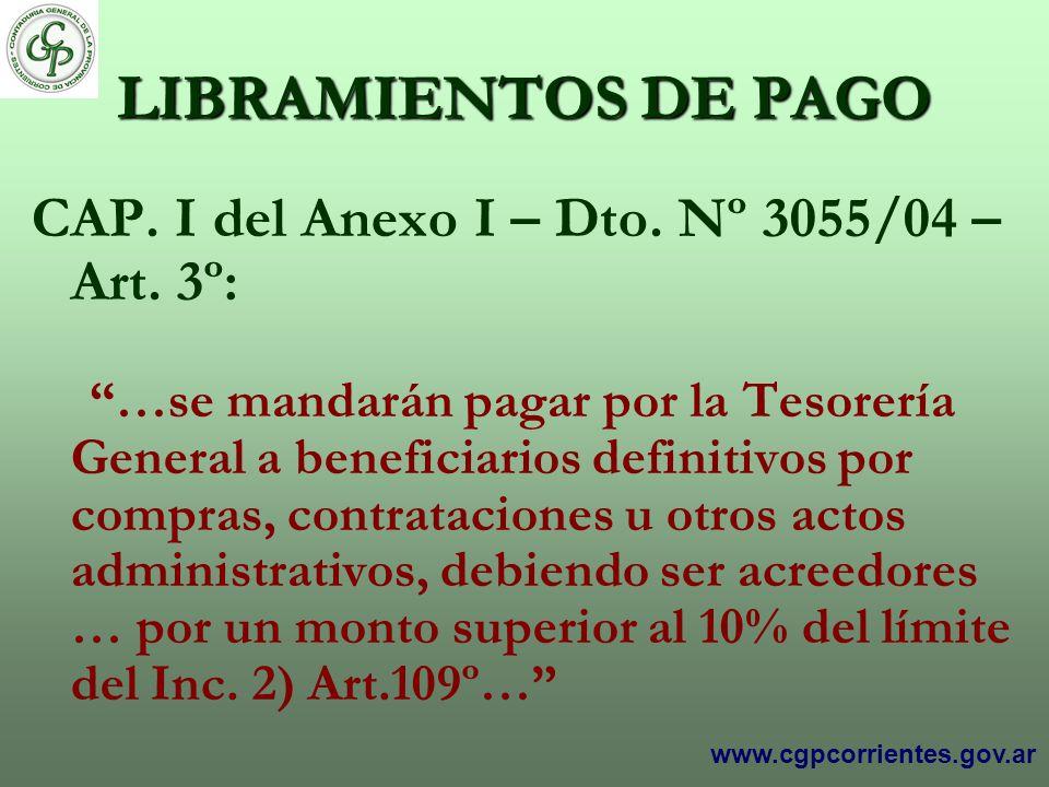 LIBRAMIENTOS DE PAGO CAP. I del Anexo I – Dto. Nº 3055/04 – Art. 3º: …se mandarán pagar por la Tesorería General a beneficiarios definitivos por compr