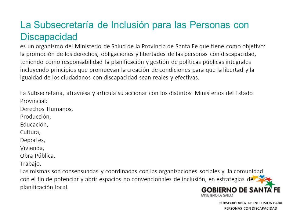SUBSECRETARÍA DE INCLUSIÓN PARA PERSONAS CON DISCAPACIDAD La Subsecretaría de Inclusión para las Personas con Discapacidad es un organismo del Ministe