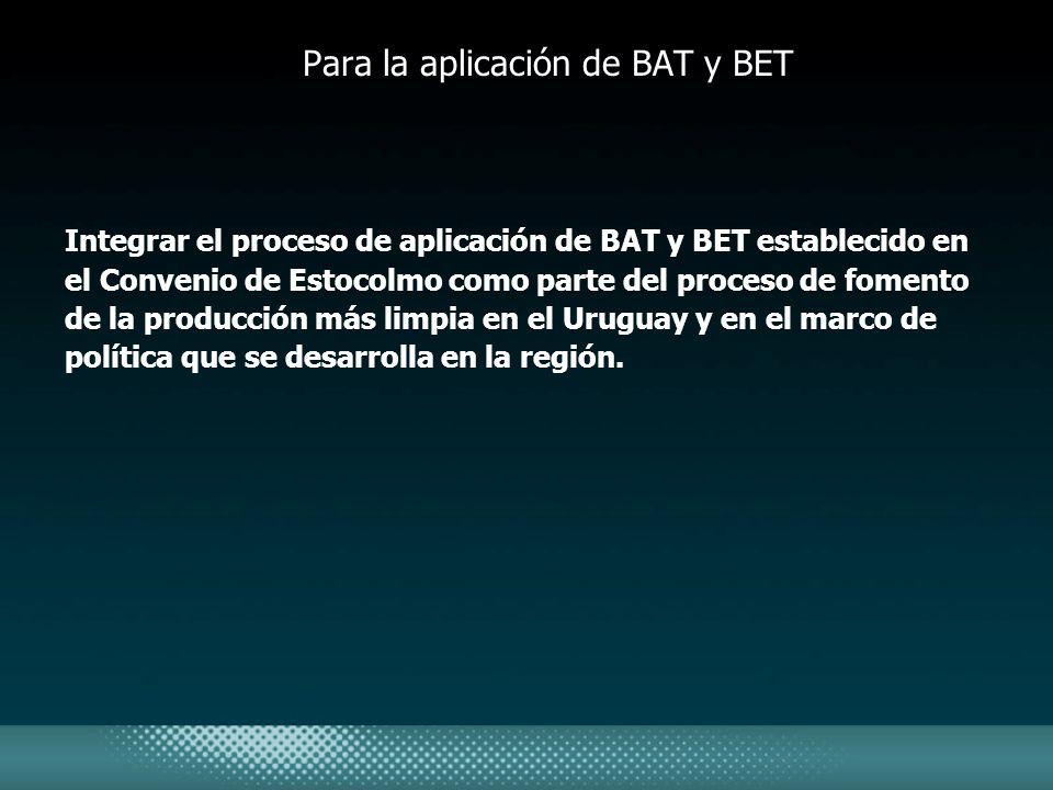 Para la aplicación de BAT y BET Integrar el proceso de aplicación de BAT y BET establecido en el Convenio de Estocolmo como parte del proceso de fomen