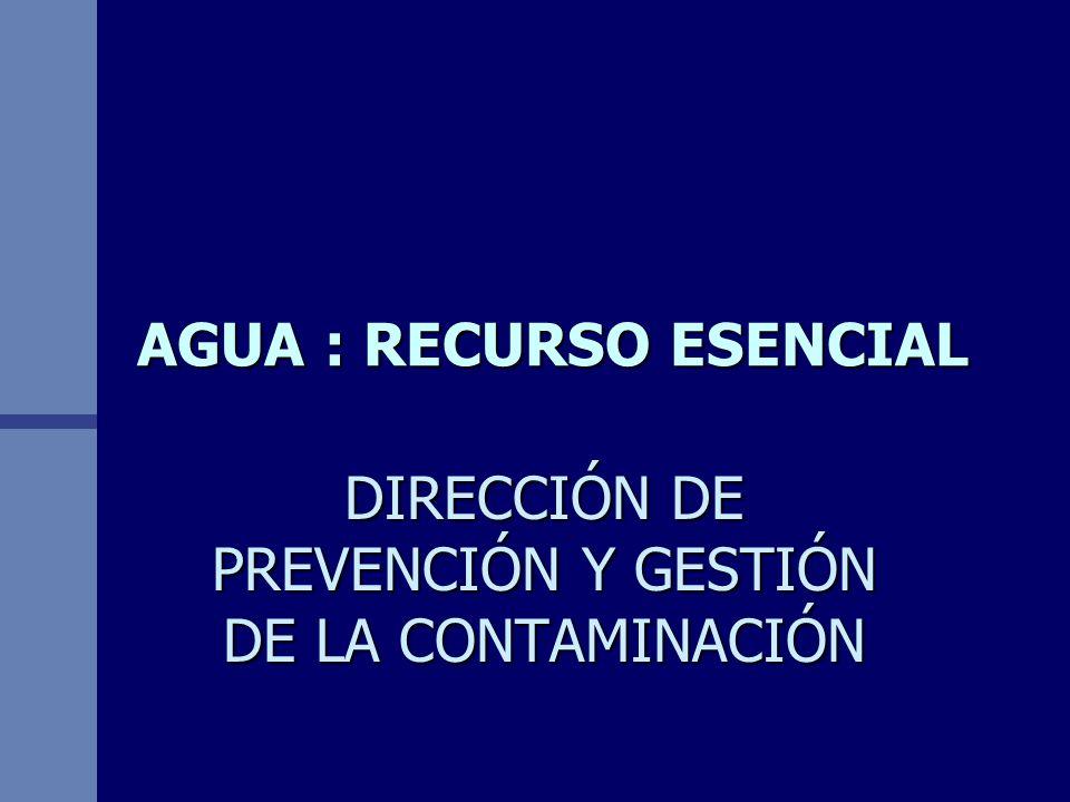 AGUA : RECURSO ESENCIAL DIRECCIÓN DE PREVENCIÓN Y GESTIÓN DE LA CONTAMINACIÓN
