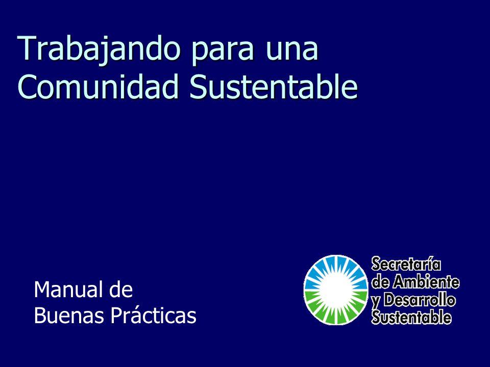 Trabajando para una Comunidad Sustentable Manual de Buenas Prácticas