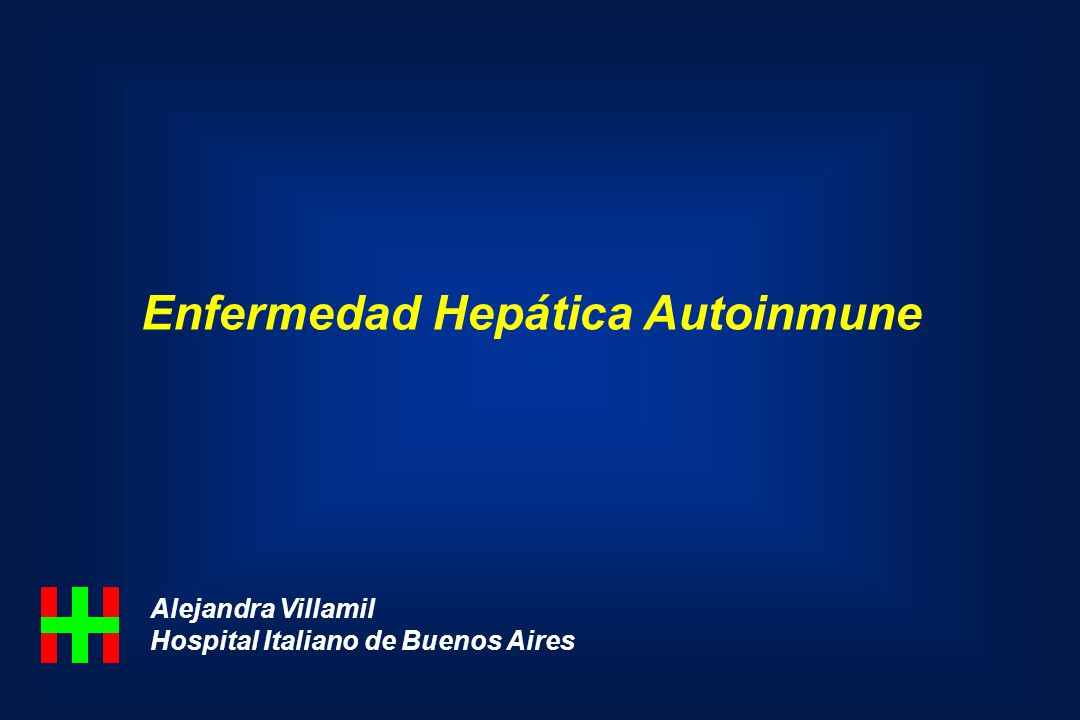 Enfermedad Hepática Autoinmune Alejandra Villamil Hospital Italiano de Buenos Aires