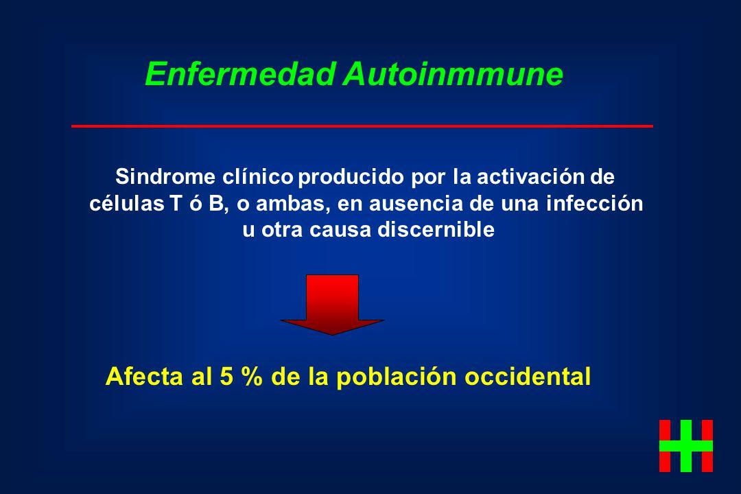 Enfermedad Autoinmmune Sindrome clínico producido por la activación de células T ó B, o ambas, en ausencia de una infección u otra causa discernible A