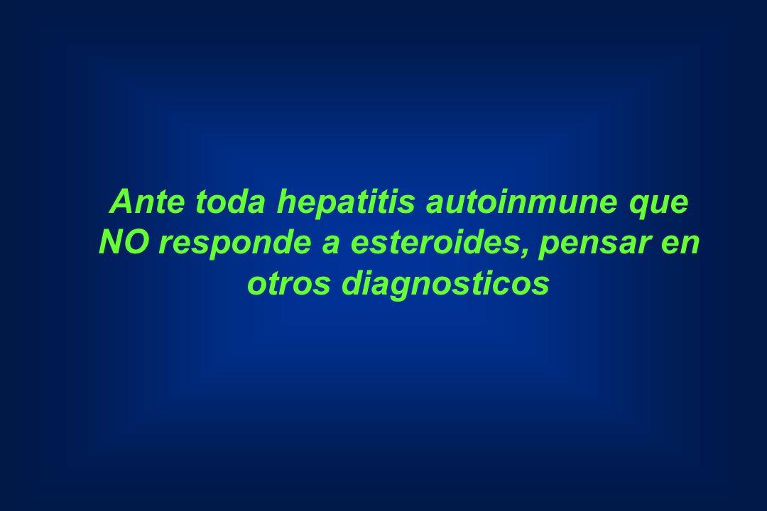 Ante toda hepatitis autoinmune que NO responde a esteroides, pensar en otros diagnosticos