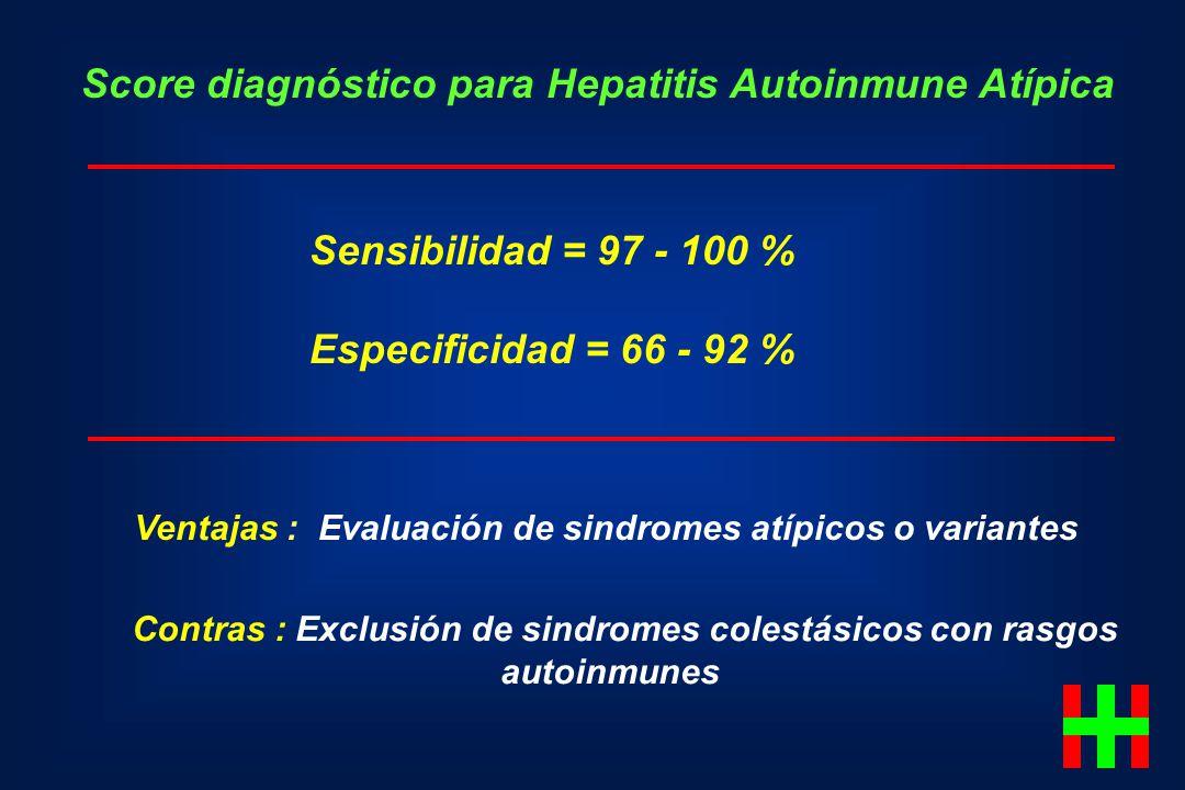 Score diagnóstico para Hepatitis Autoinmune Atípica Sensibilidad = 97 - 100 % Especificidad = 66 - 92 % Ventajas : Evaluación de sindromes atípicos o