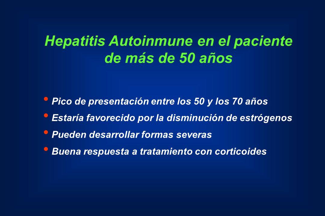 Hepatitis Autoinmune en el paciente de más de 50 años Pico de presentación entre los 50 y los 70 años Estaría favorecido por la disminución de estróge
