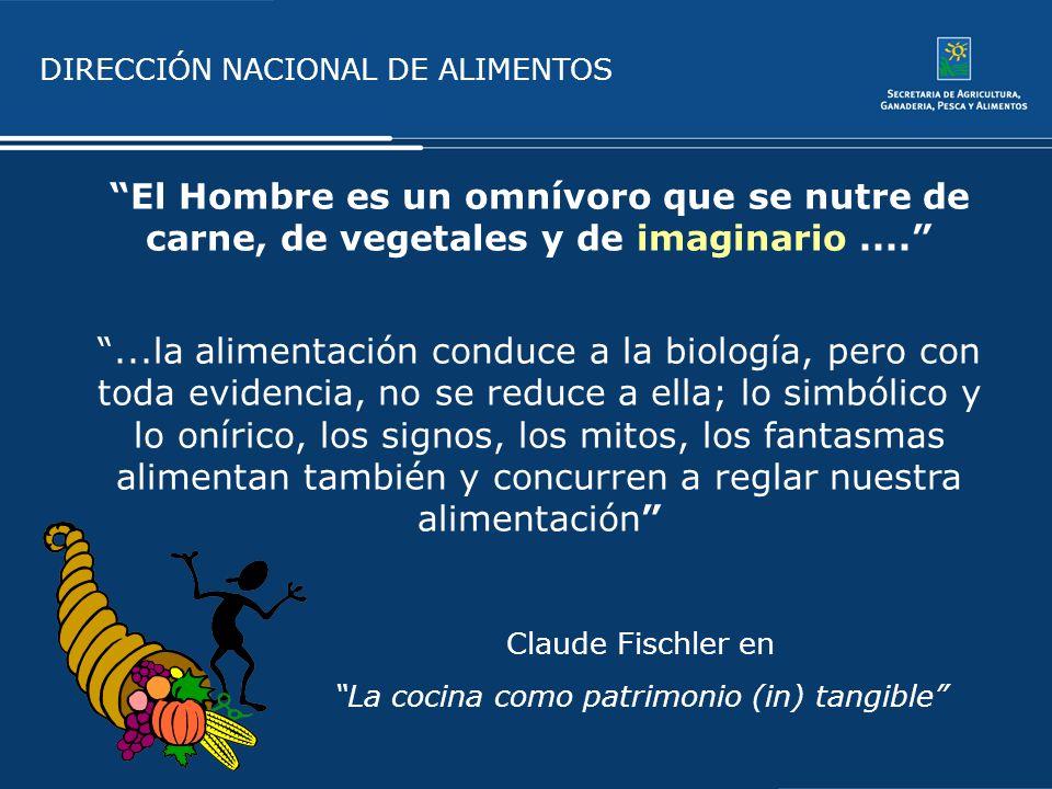DIRECCIÓN NACIONAL DE ALIMENTOS El Hombre es un omnívoro que se nutre de carne, de vegetales y de imaginario.......la alimentación conduce a la biolog