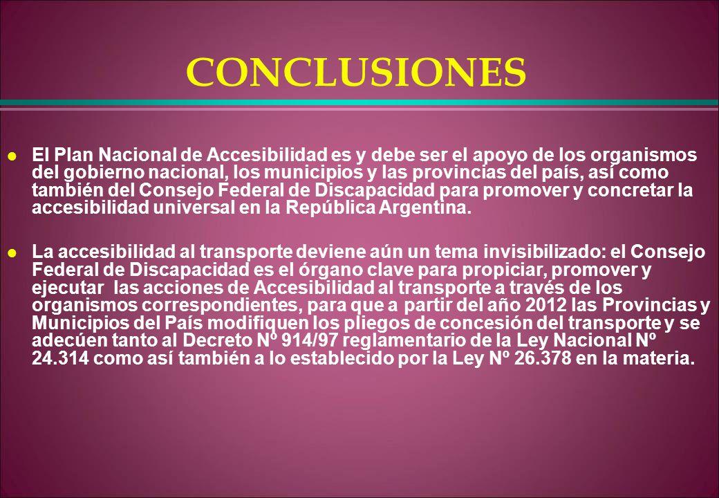 CONCLUSIONES l El Plan Nacional de Accesibilidad es y debe ser el apoyo de los organismos del gobierno nacional, los municipios y las provincias del p