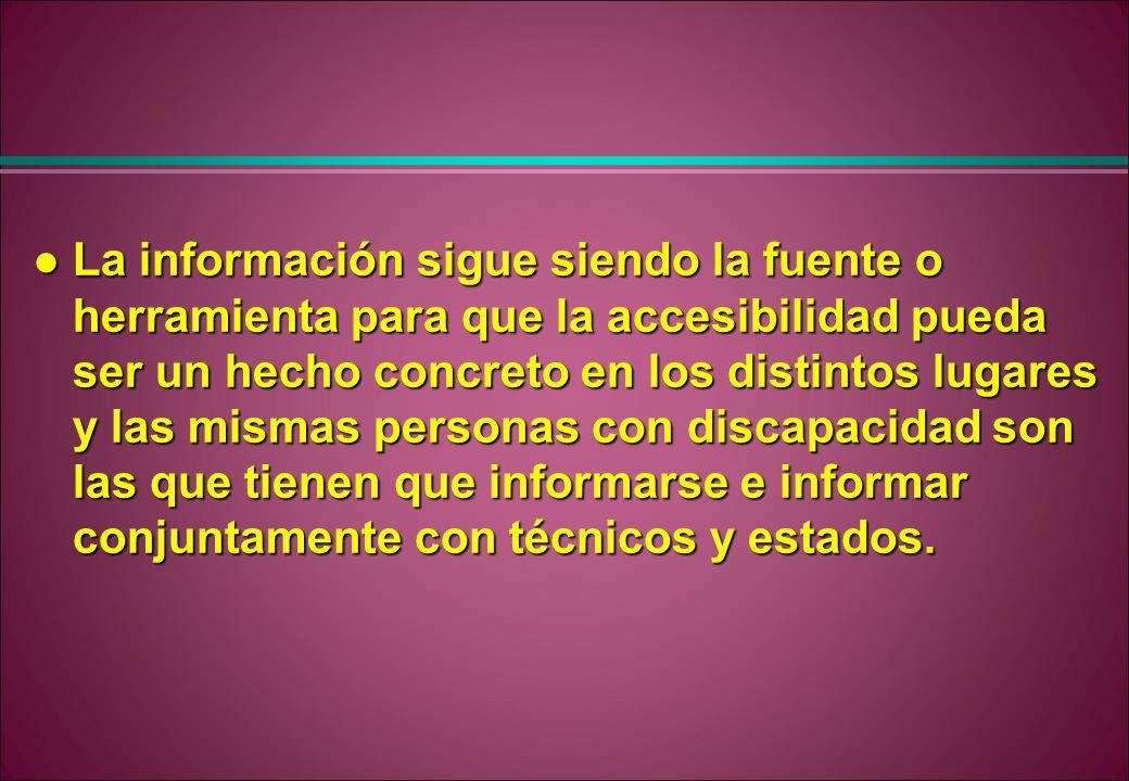 l La información sigue siendo la fuente o herramienta para que la accesibilidad pueda ser un hecho concreto en los distintos lugares y las mismas pers