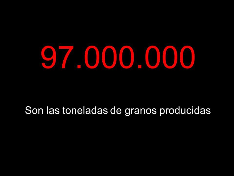 97.000.000 Son las toneladas de granos producidas