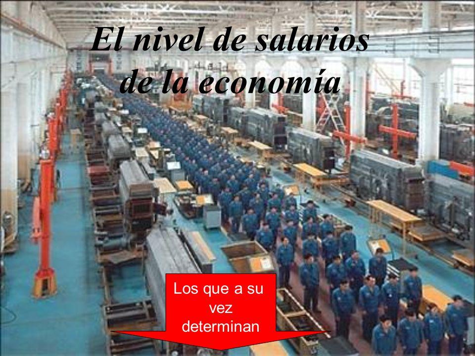 Los que a su vez determinan El nivel de salarios de la economía