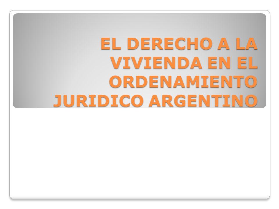 EL DERECHO A LA VIVIENDA EN EL ORDENAMIENTO JURIDICO ARGENTINO