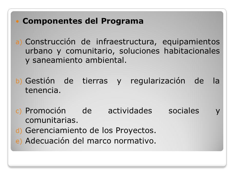Componentes del Programa a) Construcción de infraestructura, equipamientos urbano y comunitario, soluciones habitacionales y saneamiento ambiental. b)
