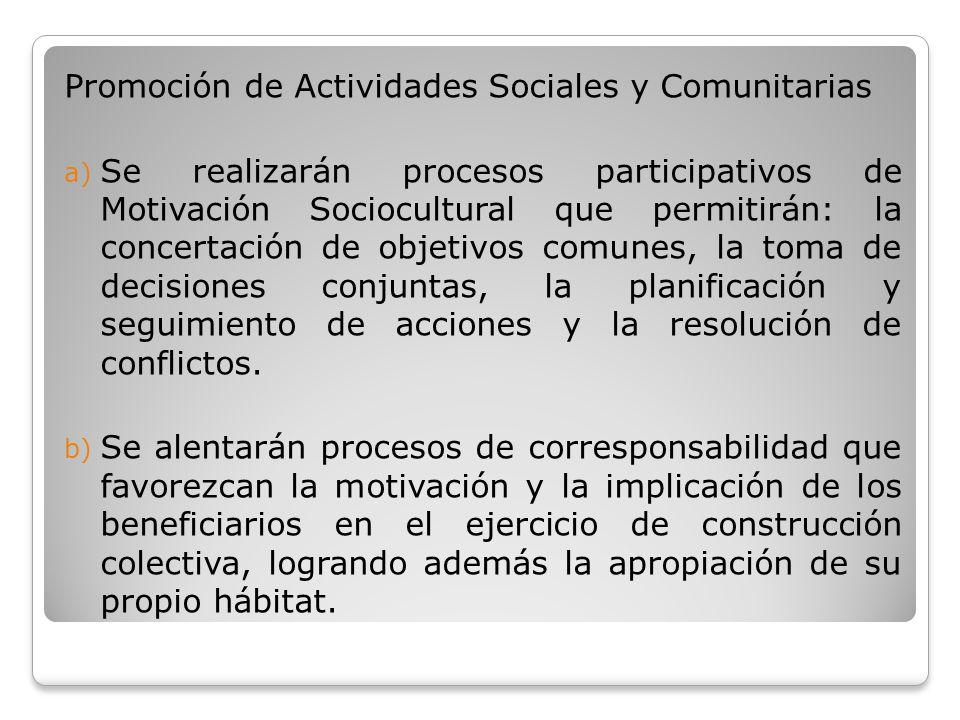 Promoción de Actividades Sociales y Comunitarias a) Se realizarán procesos participativos de Motivación Sociocultural que permitirán: la concertación
