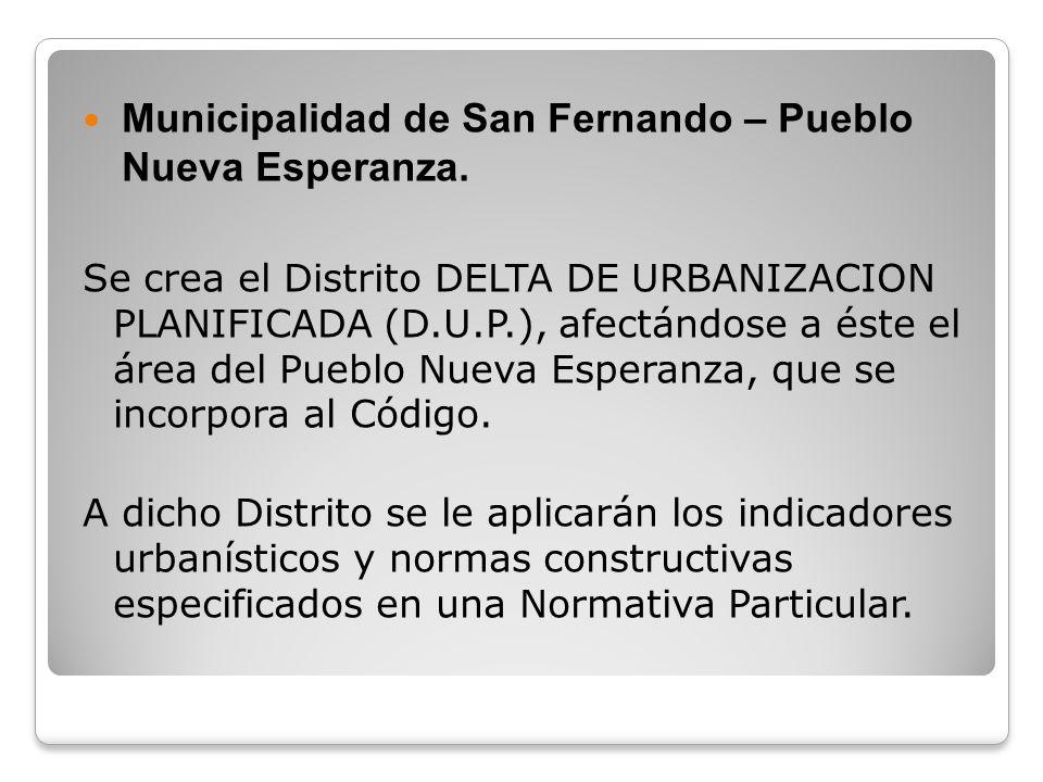 Municipalidad de San Fernando – Pueblo Nueva Esperanza. Se crea el Distrito DELTA DE URBANIZACION PLANIFICADA (D.U.P.), afectándose a éste el área del