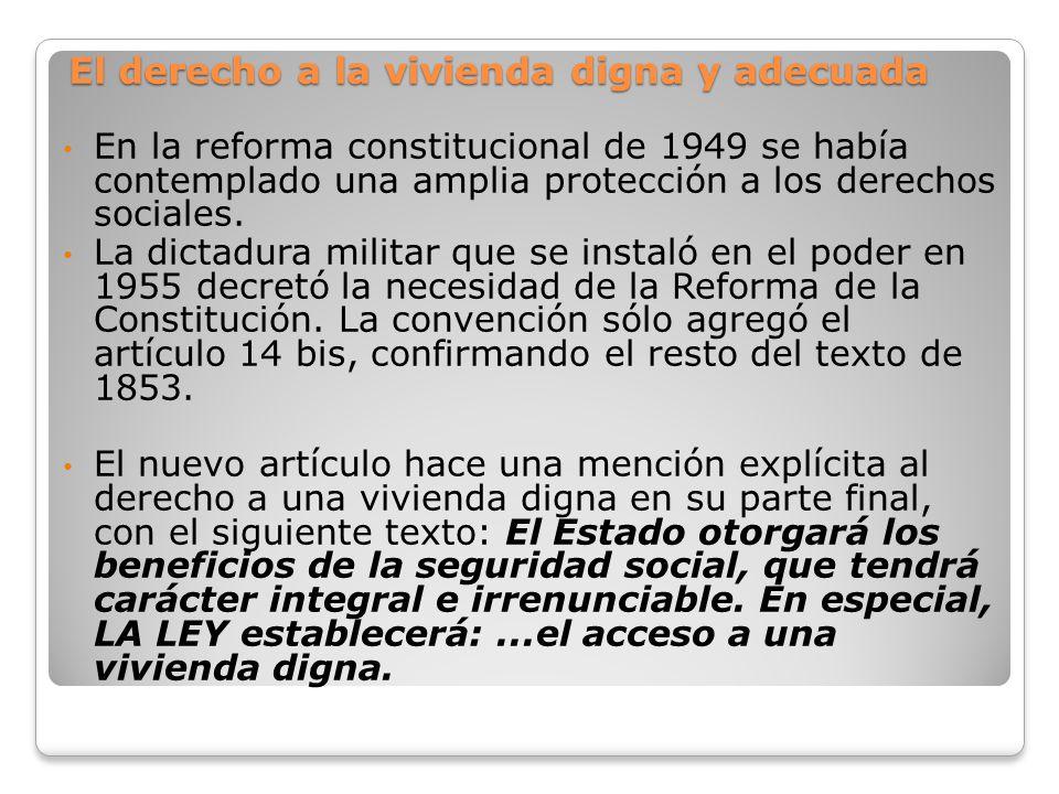 El derecho a la vivienda digna y adecuada En la reforma constitucional de 1949 se había contemplado una amplia protección a los derechos sociales. La