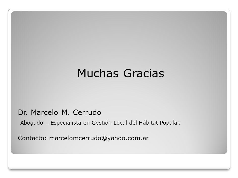 Muchas Gracias Dr. Marcelo M. Cerrudo Abogado – Especialista en Gestión Local del Hábitat Popular. Contacto: marcelomcerrudo@yahoo.com.ar