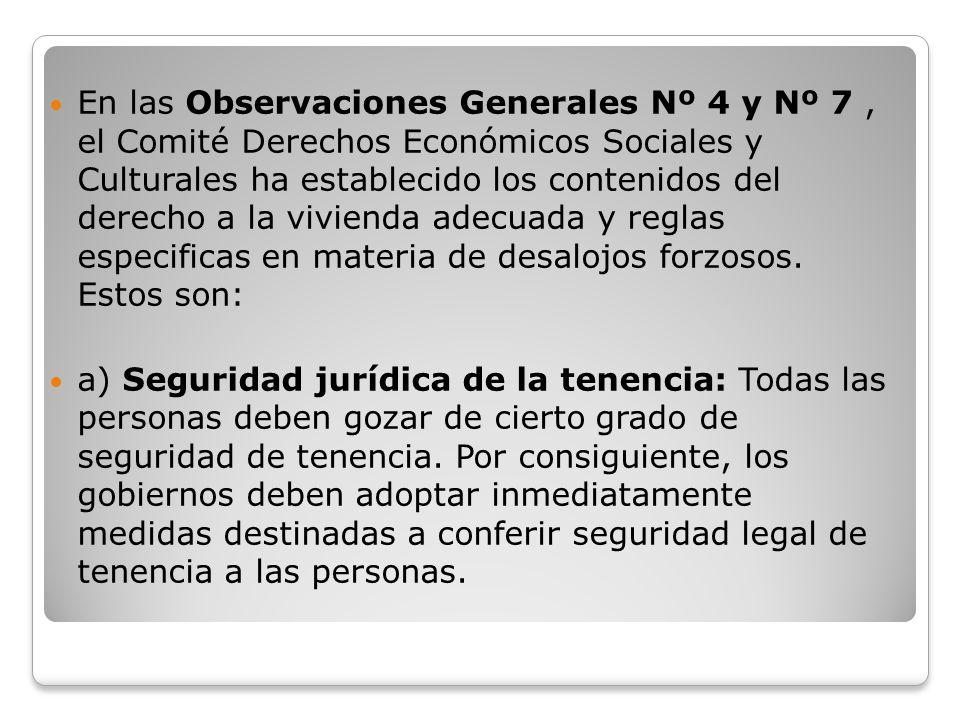 En las Observaciones Generales Nº 4 y Nº 7, el Comité Derechos Económicos Sociales y Culturales ha establecido los contenidos del derecho a la viviend