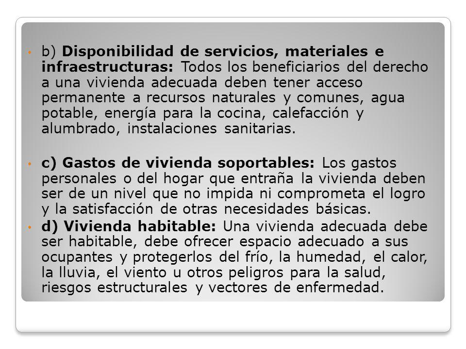 b) Disponibilidad de servicios, materiales e infraestructuras: Todos los beneficiarios del derecho a una vivienda adecuada deben tener acceso permanen