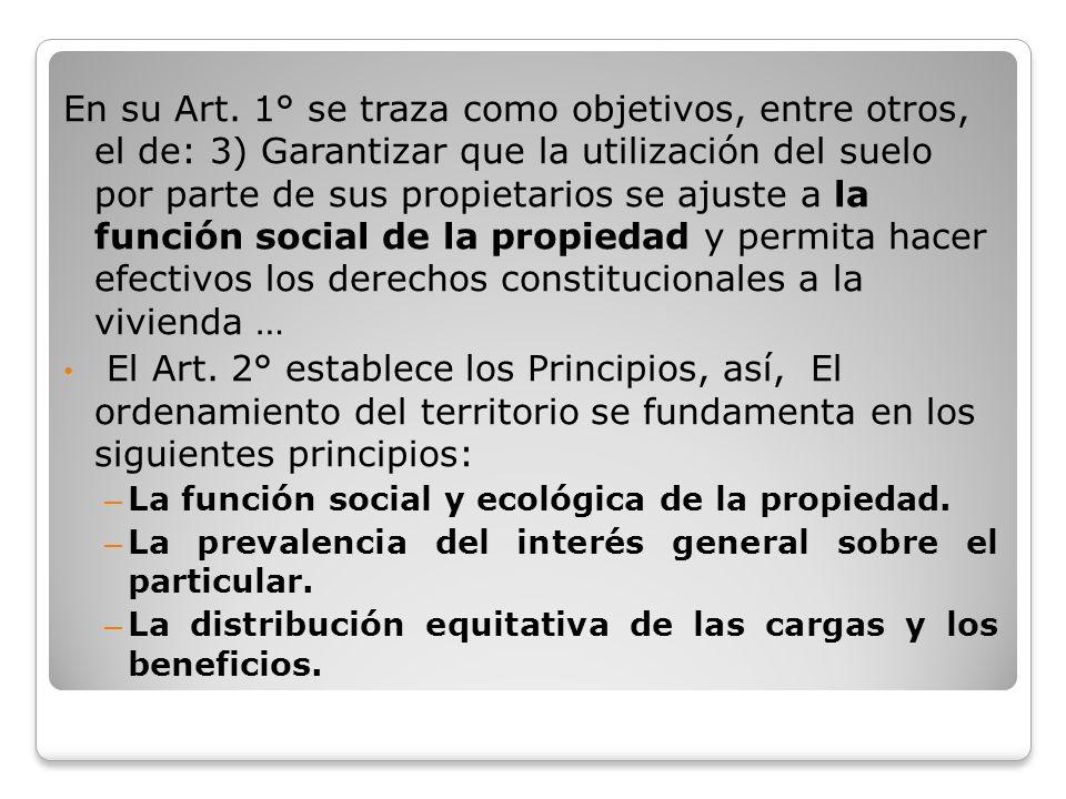 En su Art. 1° se traza como objetivos, entre otros, el de: 3) Garantizar que la utilización del suelo por parte de sus propietarios se ajuste a la fun