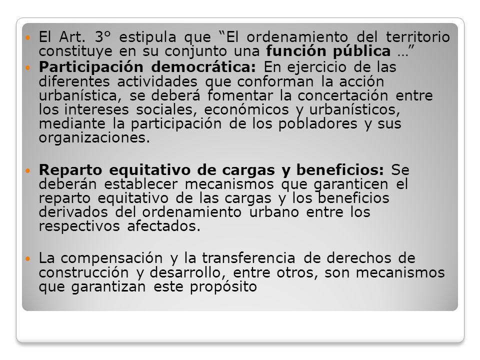El Art. 3° estipula que El ordenamiento del territorio constituye en su conjunto una función pública … Participación democrática: En ejercicio de las