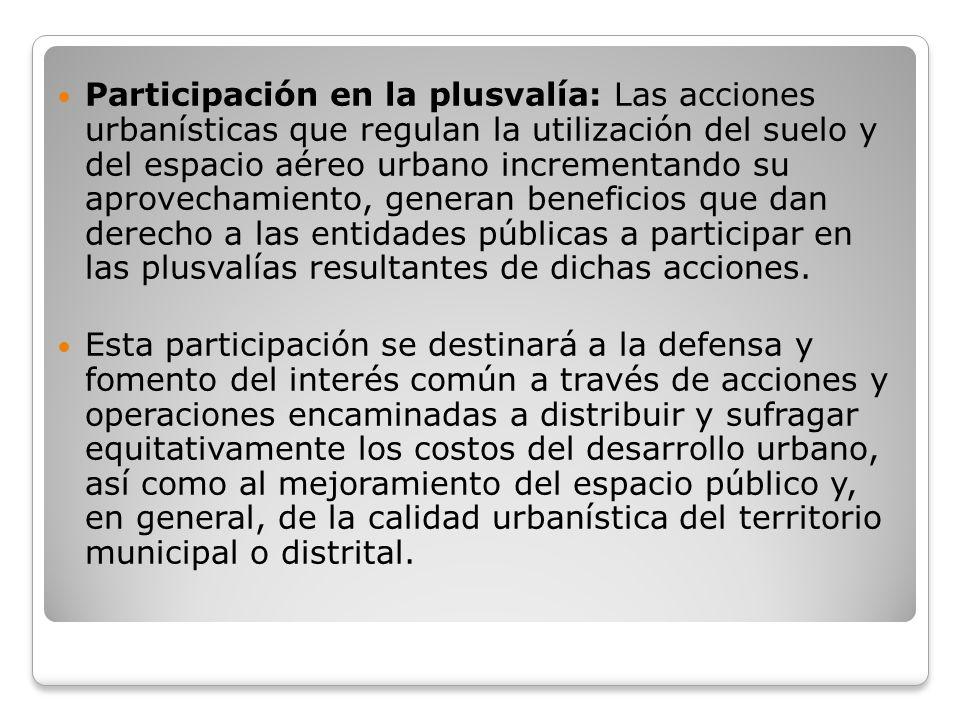 Participación en la plusvalía: Las acciones urbanísticas que regulan la utilización del suelo y del espacio aéreo urbano incrementando su aprovechamie