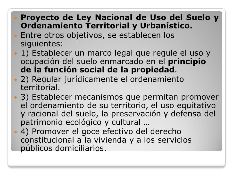 Proyecto de Ley Nacional de Uso del Suelo y Ordenamiento Territorial y Urbanístico. Entre otros objetivos, se establecen los siguientes: 1) Establecer