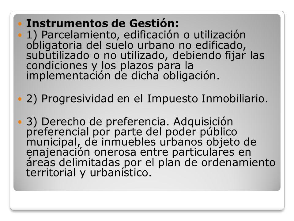 Instrumentos de Gestión: 1) Parcelamiento, edificación o utilización obligatoria del suelo urbano no edificado, subutilizado o no utilizado, debiendo