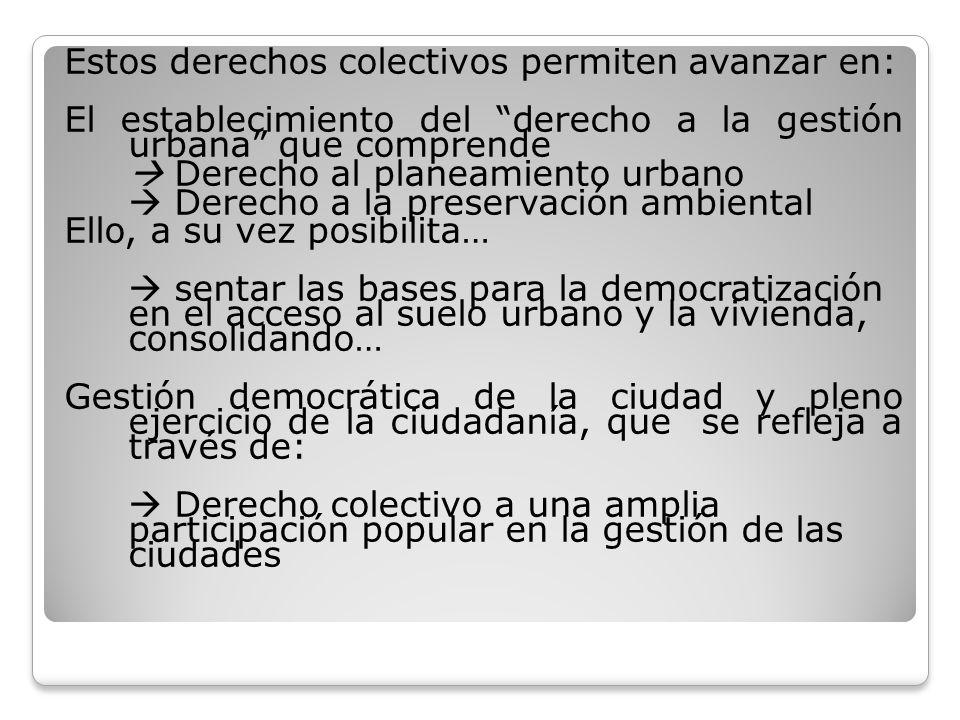 Estos derechos colectivos permiten avanzar en: El establecimiento del derecho a la gestión urbana que comprende Derecho al planeamiento urbano Derecho