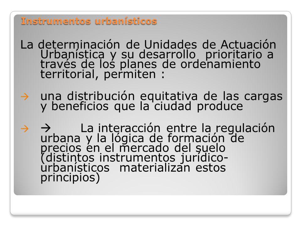 Instrumentos urbanísticos Instrumentos urbanísticos La determinación de Unidades de Actuación Urbanística y su desarrollo prioritario a través de los