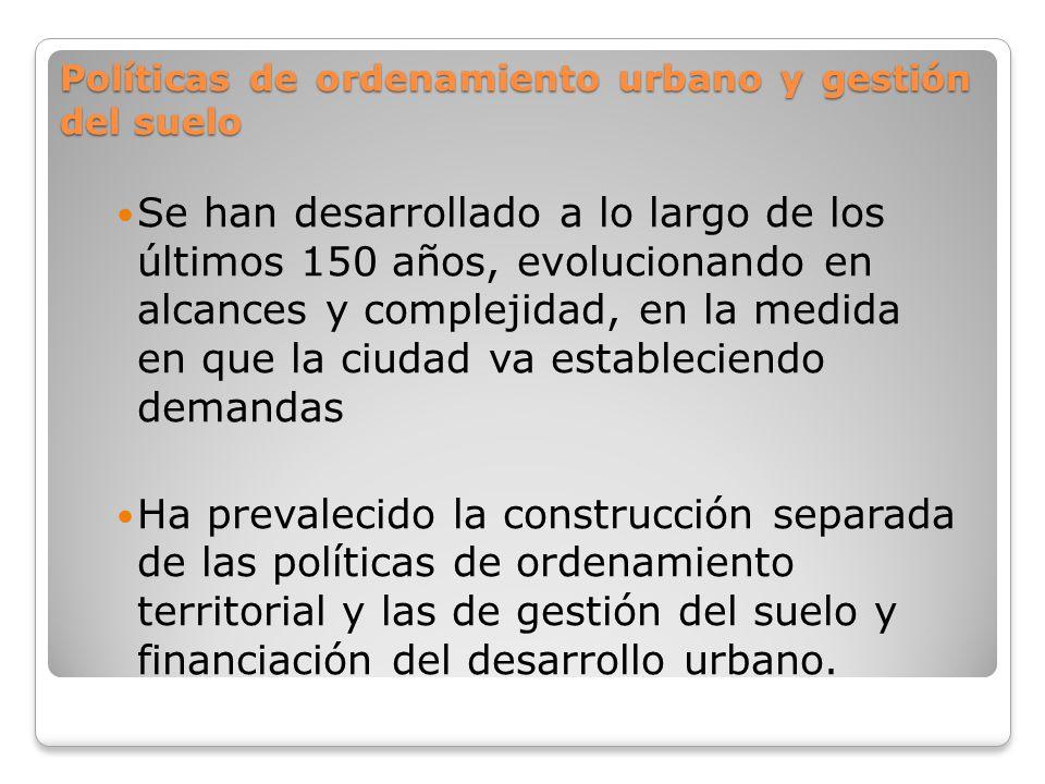 Políticas de ordenamiento urbano y gestión del suelo Se han desarrollado a lo largo de los últimos 150 años, evolucionando en alcances y complejidad,