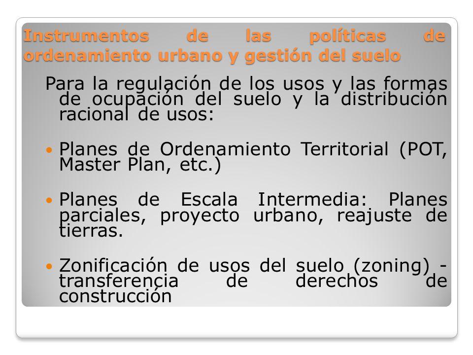 Instrumentos de las políticas de ordenamiento urbano y gestión del suelo Para la regulación de los usos y las formas de ocupación del suelo y la distr