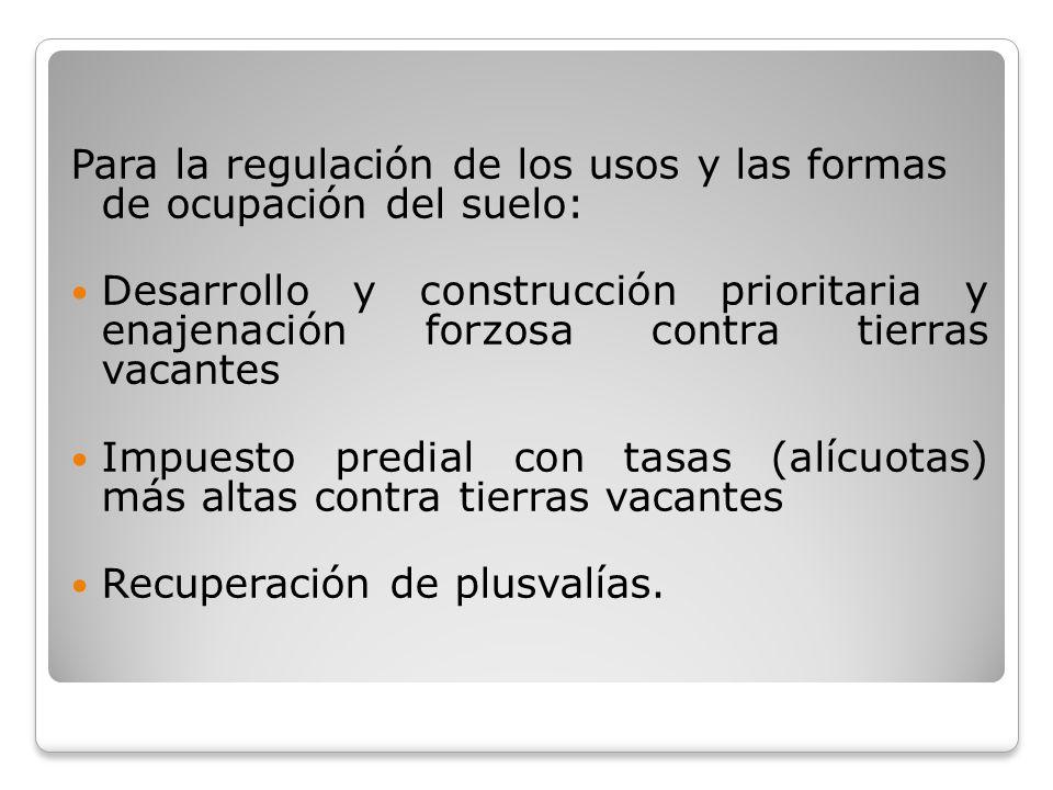 Para la regulación de los usos y las formas de ocupación del suelo: Desarrollo y construcción prioritaria y enajenación forzosa contra tierras vacante