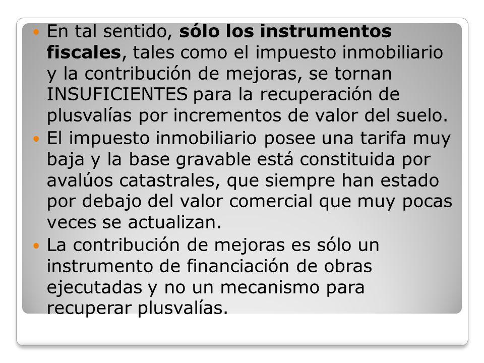 En tal sentido, sólo los instrumentos fiscales, tales como el impuesto inmobiliario y la contribución de mejoras, se tornan INSUFICIENTES para la recu