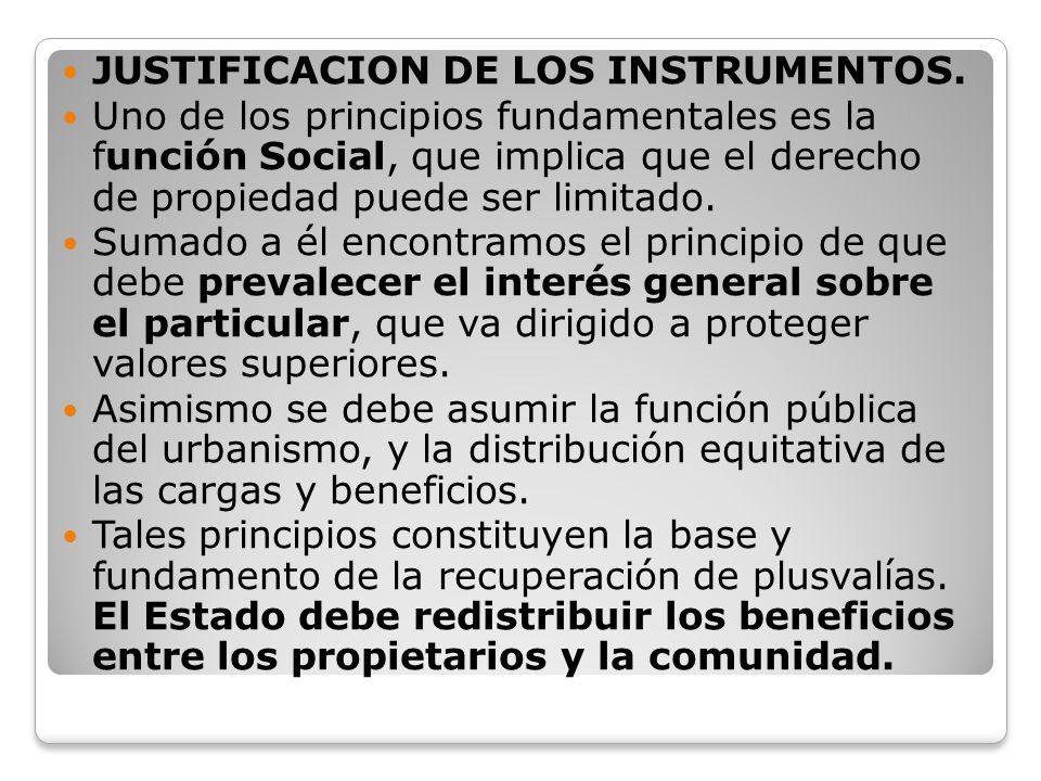 JUSTIFICACION DE LOS INSTRUMENTOS. Uno de los principios fundamentales es la función Social, que implica que el derecho de propiedad puede ser limitad