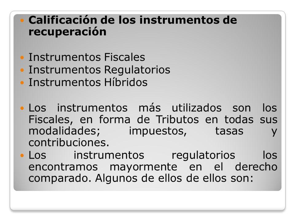 Calificación de los instrumentos de recuperación Instrumentos Fiscales Instrumentos Regulatorios Instrumentos Híbridos Los instrumentos más utilizados