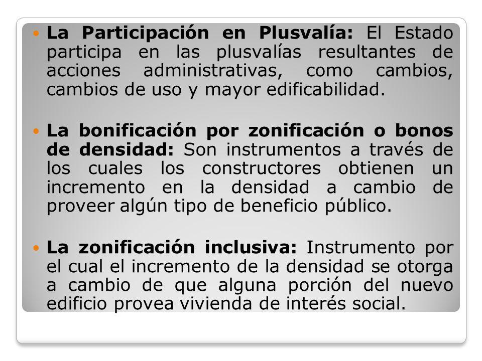La Participación en Plusvalía: El Estado participa en las plusvalías resultantes de acciones administrativas, como cambios, cambios de uso y mayor edi