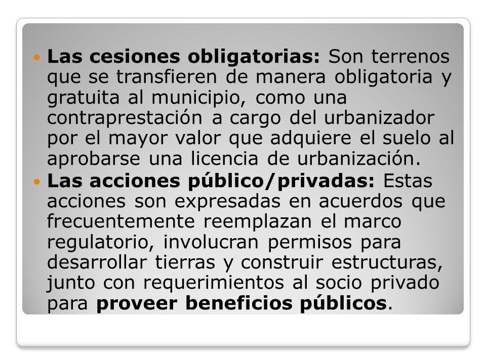 Las cesiones obligatorias: Son terrenos que se transfieren de manera obligatoria y gratuita al municipio, como una contraprestación a cargo del urbani