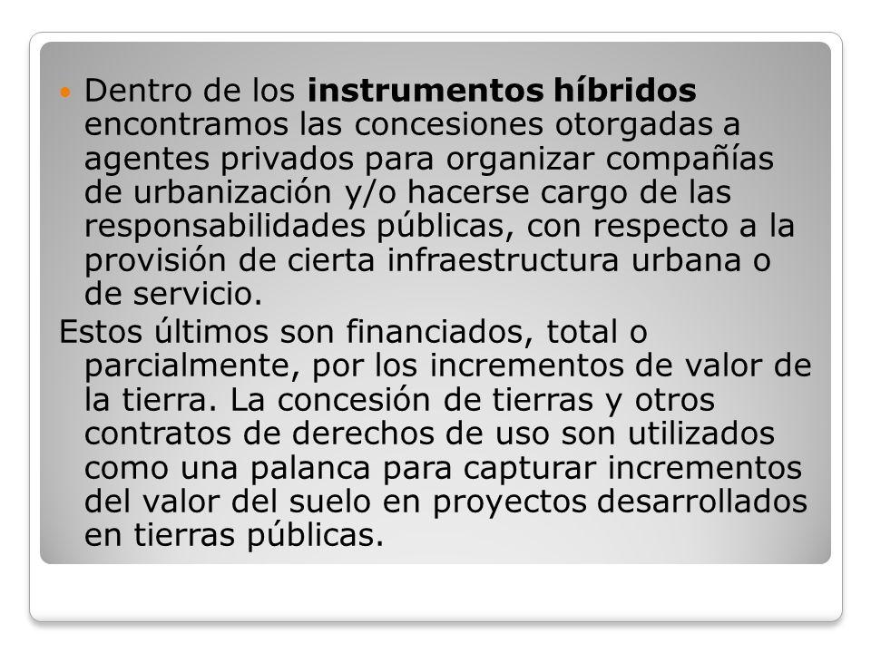 Dentro de los instrumentos híbridos encontramos las concesiones otorgadas a agentes privados para organizar compañías de urbanización y/o hacerse carg