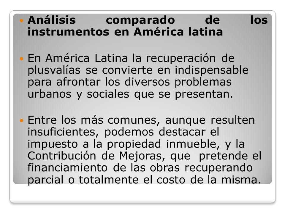Análisis comparado de los instrumentos en América latina En América Latina la recuperación de plusvalías se convierte en indispensable para afrontar l