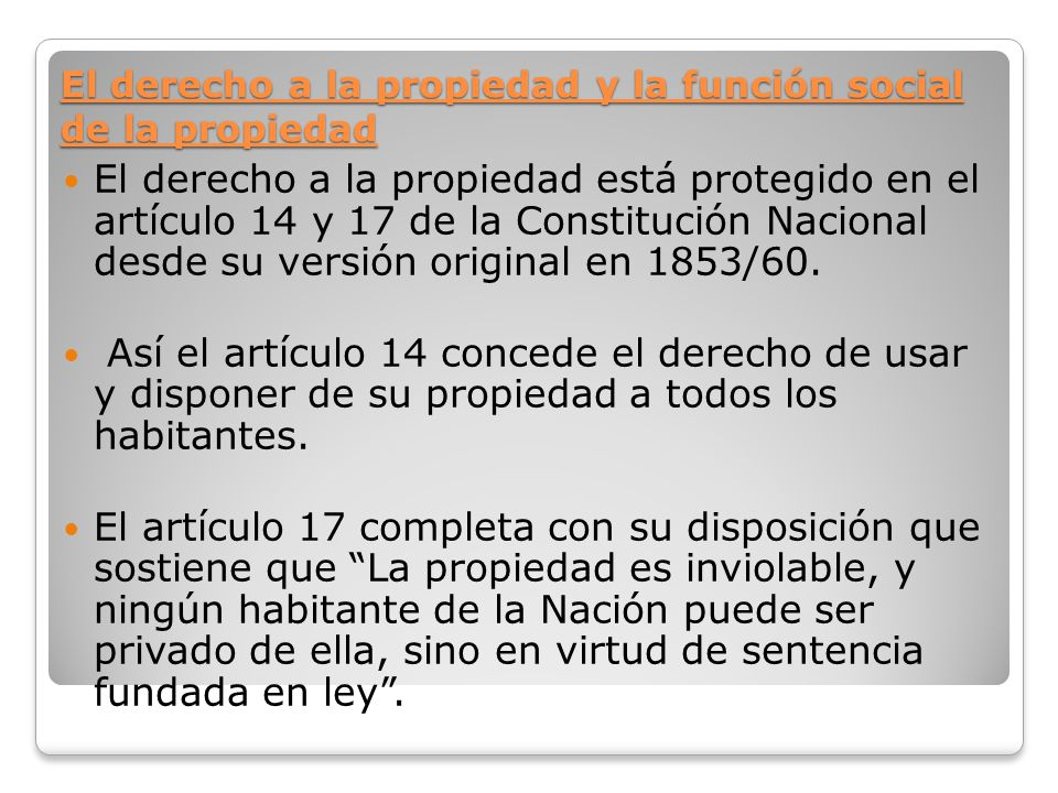 El derecho a la propiedad y la función social de la propiedad El derecho a la propiedad está protegido en el artículo 14 y 17 de la Constitución Nacio