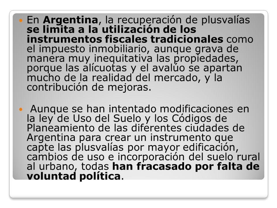En Argentina, la recuperación de plusvalías se limita a la utilización de los instrumentos fiscales tradicionales como el impuesto inmobiliario, aunqu