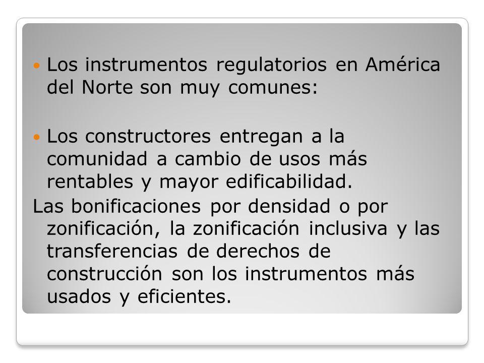 Los instrumentos regulatorios en América del Norte son muy comunes: Los constructores entregan a la comunidad a cambio de usos más rentables y mayor e