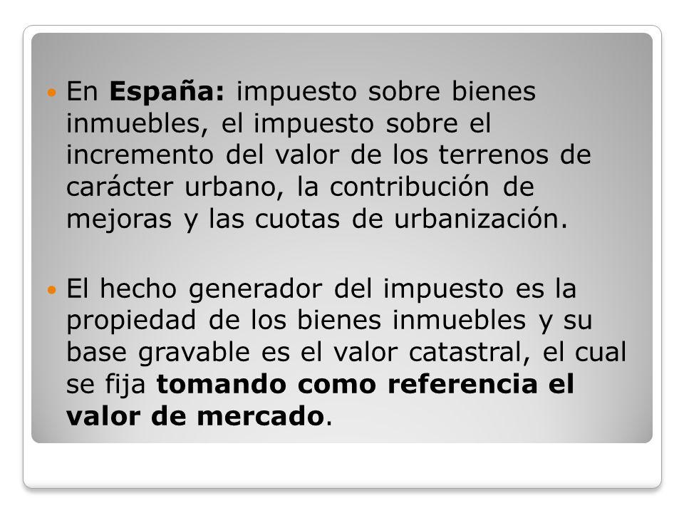 En España: impuesto sobre bienes inmuebles, el impuesto sobre el incremento del valor de los terrenos de carácter urbano, la contribución de mejoras y