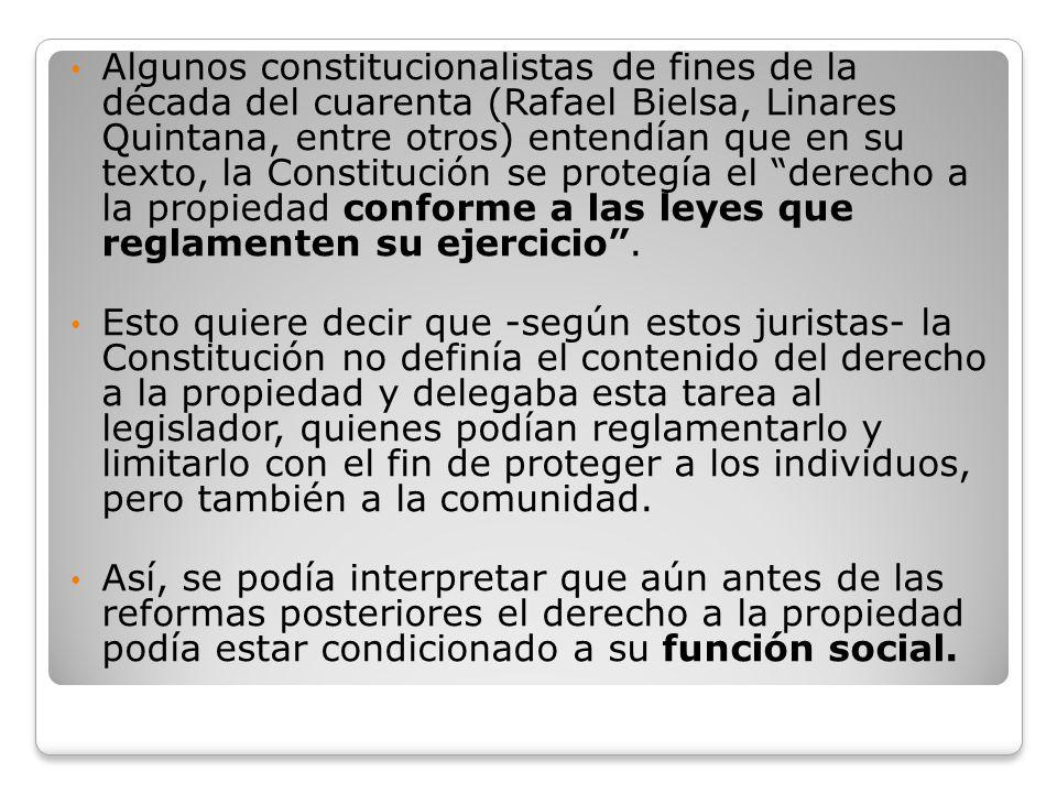 La reforma de la Constitución en 1949 resolvió las dudas de los juristas y estableció en forma lisa y llana la función social de la propiedad.