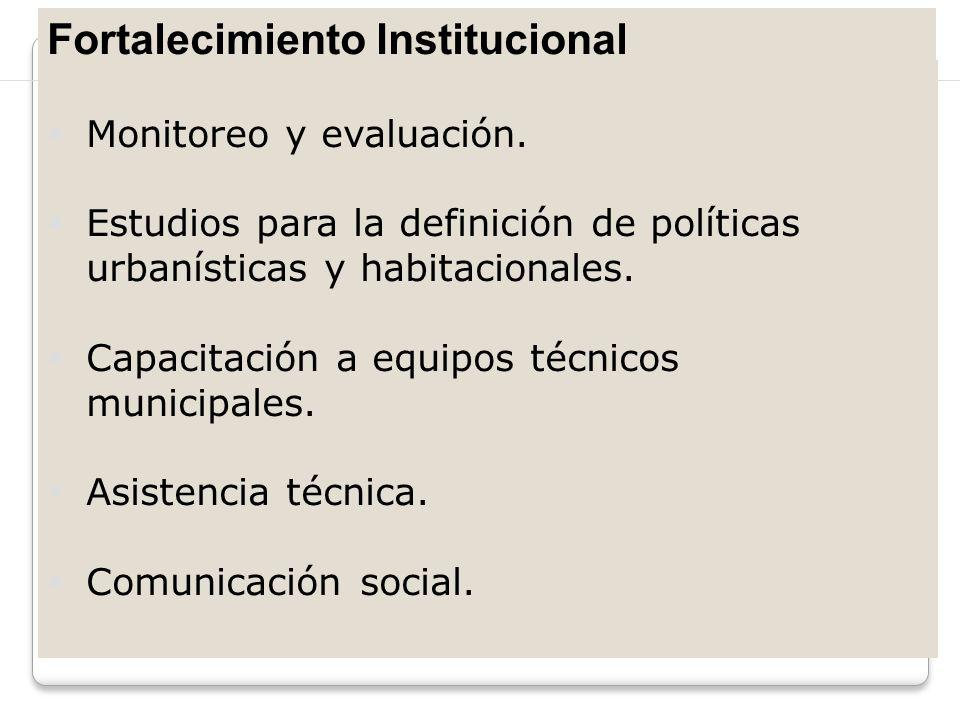 Fortalecimiento Institucional Monitoreo y evaluación. Estudios para la definición de políticas urbanísticas y habitacionales. Capacitación a equipos t